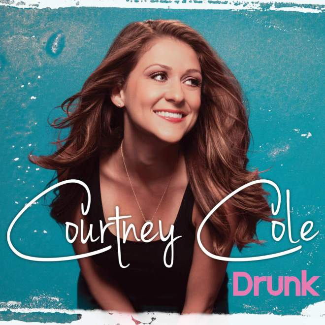 Courtney Cole - Drunk - Single