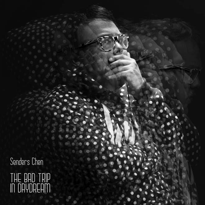 Senders Chen - The Bad Trip in Daydream