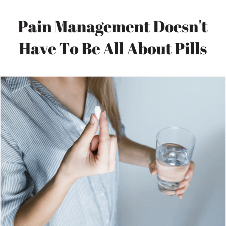 Pain Management Doesn't Have To Be All About Pills