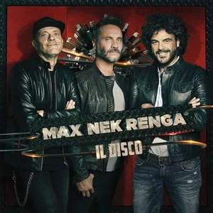 Nek-Pezzali-Renga – MAX NEK RENGA – IL DISCO (LIVE)