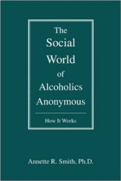 The Social World of Alcoholics Anonymous 250