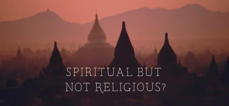 Spiritual but not Religious?