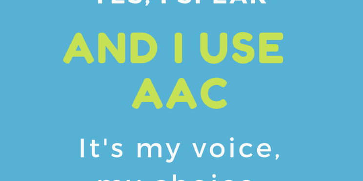 Image of poster saying, Yes I speak and I use AAC It's my voice, my choice.
