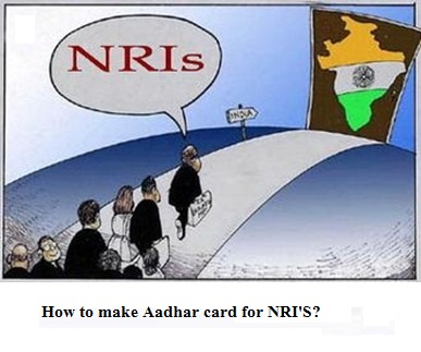 how to make aadhar card for NRI'S?