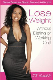 Lose Weight Without Dieting or Working Out: Discover Secrets to a Slimmer, Sexier and Healthier You