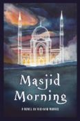 Masjid Morning Masjid Morning: A Novel by Richard Morris