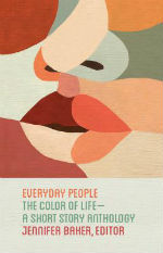 Everyday People: The Color of Life — A Short Story Anthology by Jennifer Baker