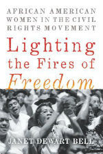 Lighting the Fires of Freedom: African American Women in the Civil Rights Movement by Janet Dewart Bell