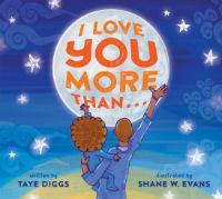 I Love You More Than… by Taye Diggs, Illustrated by Shane W. Evans