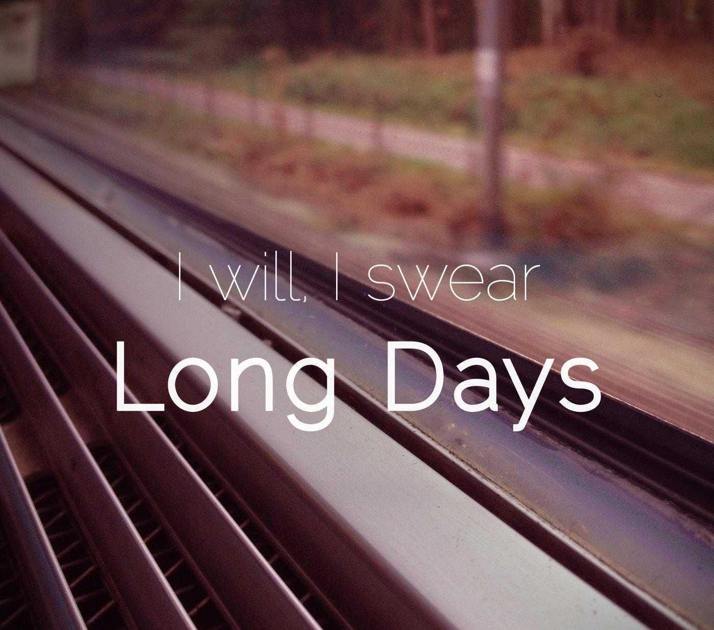 I will, I swear: Long Days