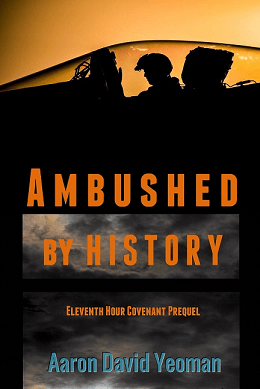 "Colored ebook cover with orange background at top and silhouette of fighter pilot in plane. Orange capital letters ""Ambushed by History"" then lower case orange lettering, Eleventh Hour Covenant Prequel.  At the base of the cover teal colored lettering ""Aaron David Yeoman"","