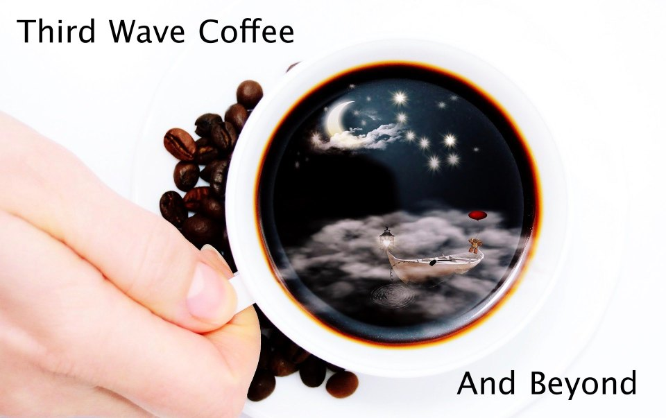 Third wave coffee and beyond.