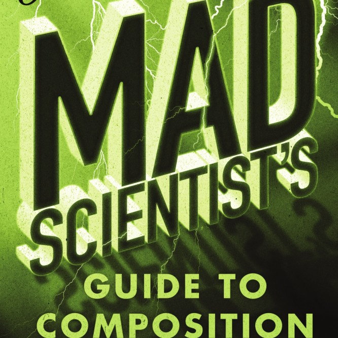 """My Book Review of """"The Mad Scientist's Guide to Composition"""" Has Been Published"""