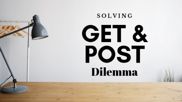 solving get and post dilemma