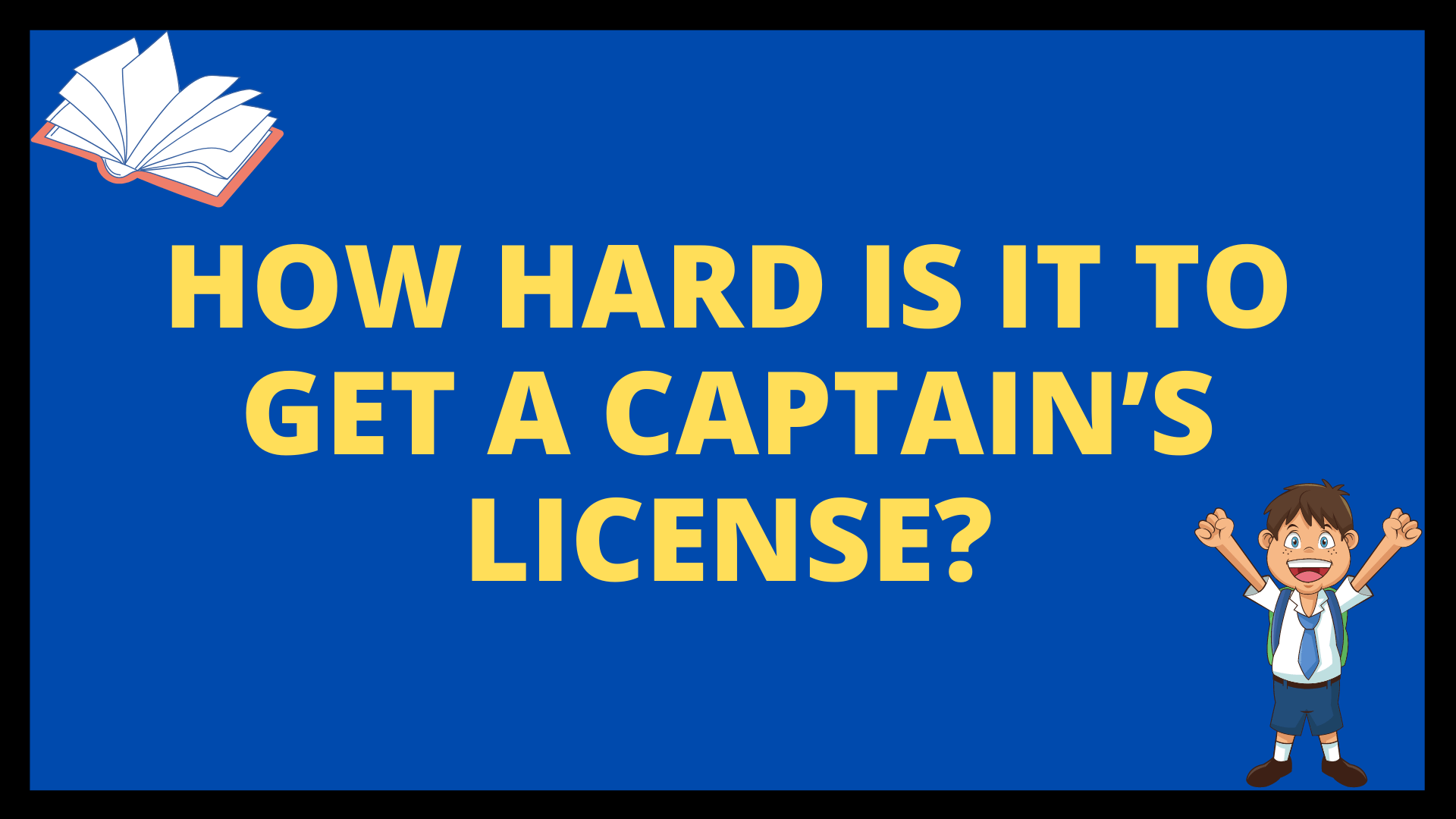How Hard Is It To Get A Captain's License?