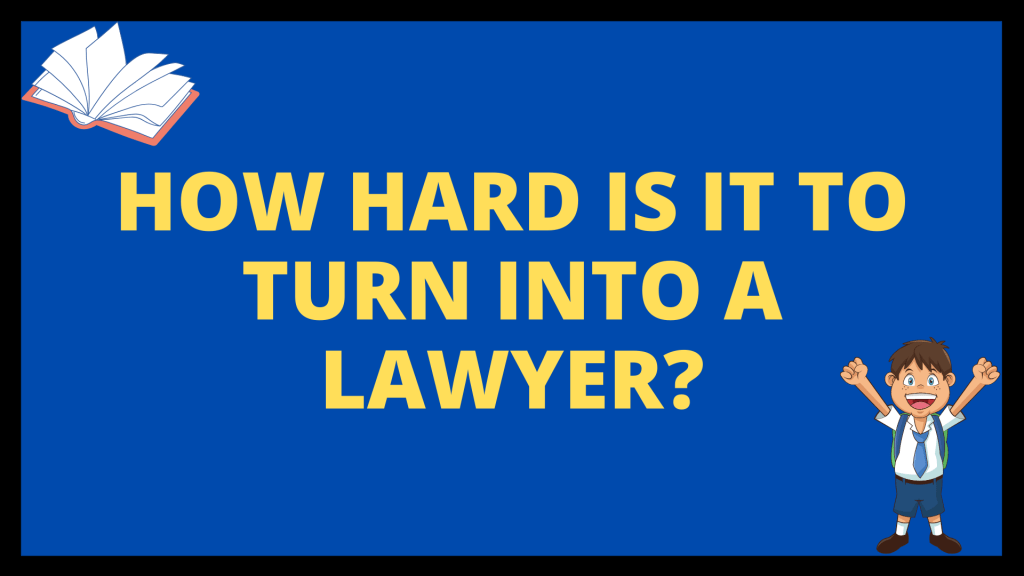 How Hard is it to turn into a Lawyer?