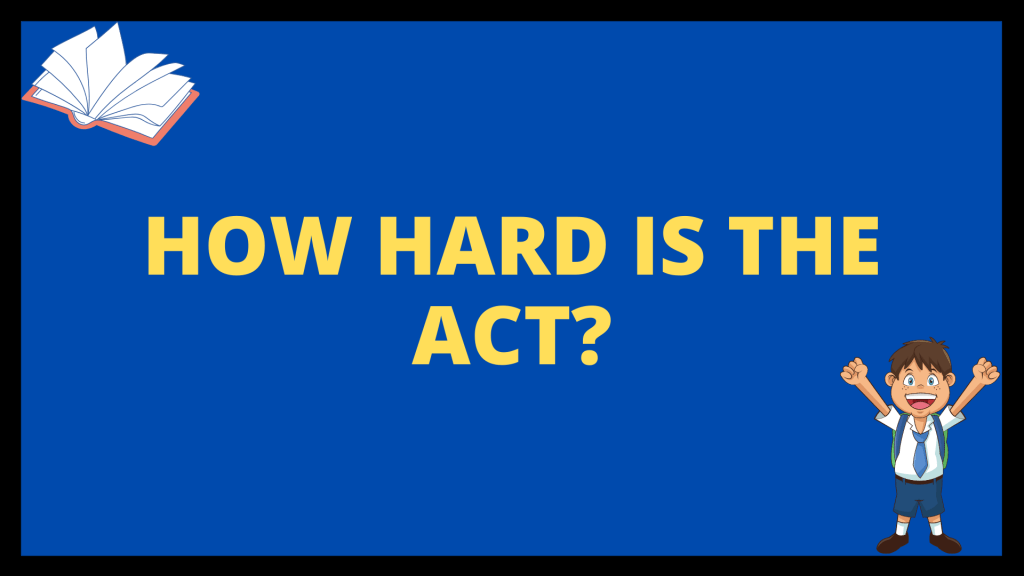 How Hard is the ACT?