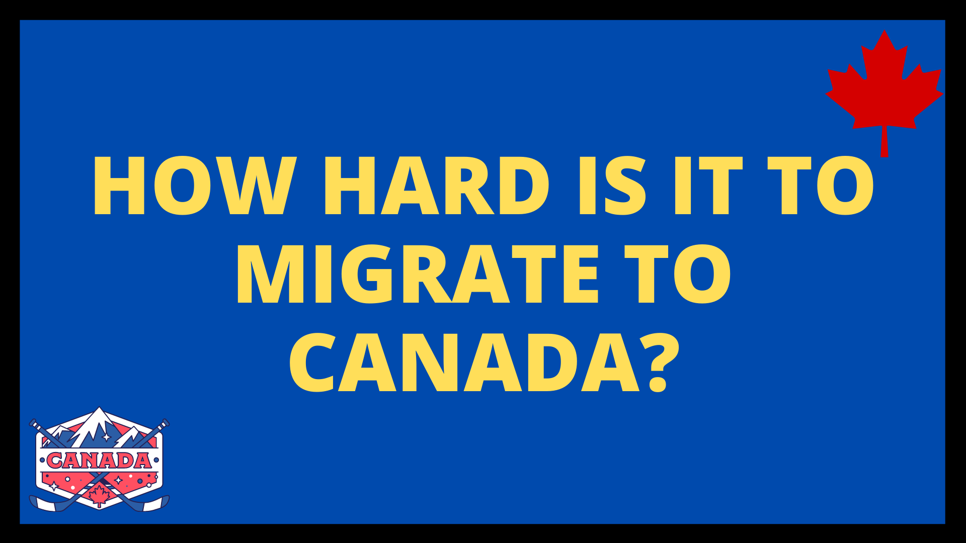 How hard is it to migrate to Canada?