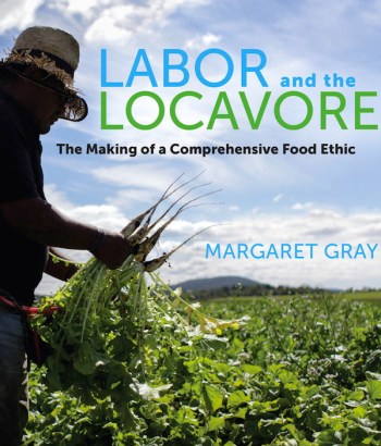 Labor and the Locavore by Margaret Gray.