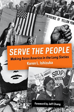 Cover of Serve the People: Making Asian America in the Long Sixties by Karen Ishizuka