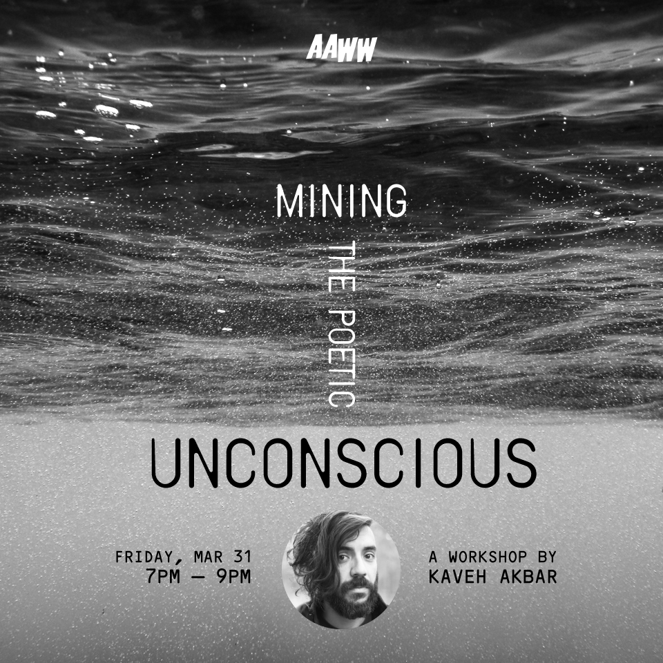 Workshop: Mining the Poetic Unconscious with Kaveh Akbar