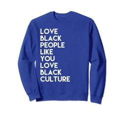 Love-Black-People-Like-You-Love-Black-Culture-Blue-Sweatshirt