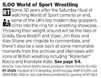 1700 - ITV - Wrestling? On prime time TV?! Oh yeah. the British scene has been exploding over the past few years so hopefully this will cement the gains that have been made and help push it properly into the mainstream