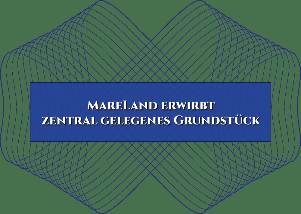 MareLand erwirbt zentral gelegenes Grundstück