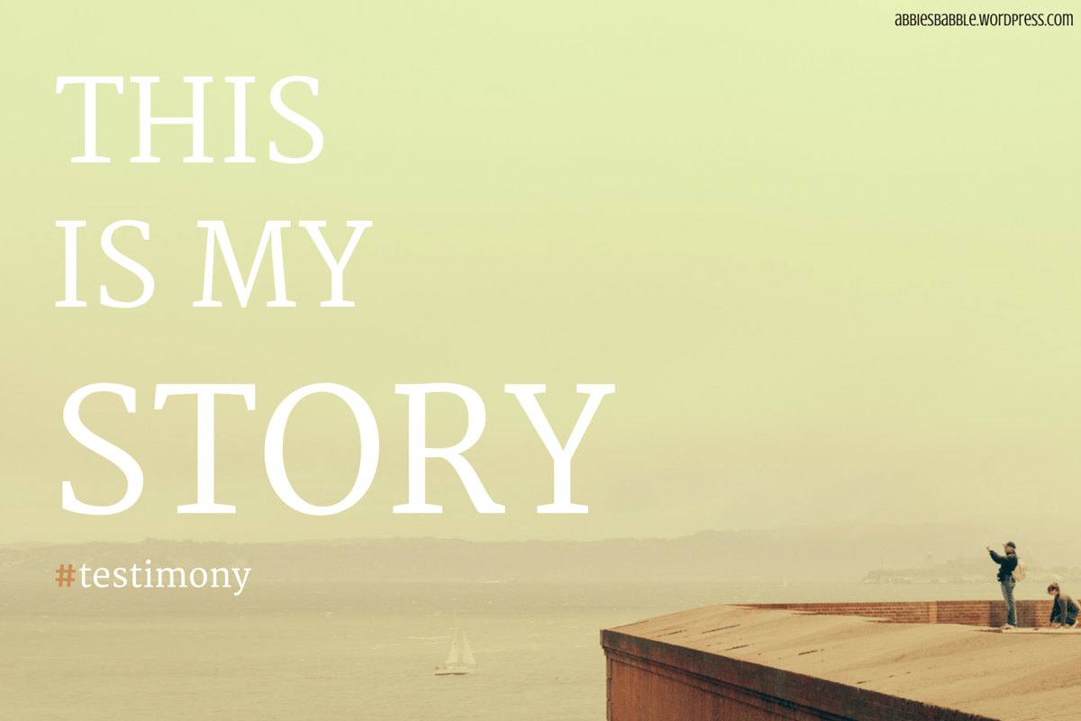 This Is My Story Testimony Abbie S Babble