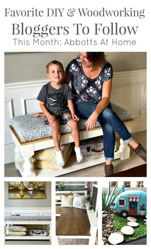 Favorite DIY & Woodworking Bloggers to follow. This months featured blogger: Abbotts At Home