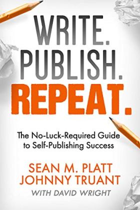 Write. Publish. Repeat. by Sean M. Platt and Johnny Truant with David Wright