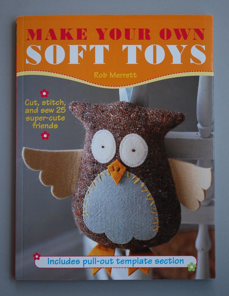 Make Your Own Soft Toys by Rob Merrett