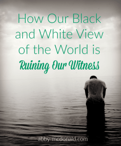 How Our Black and White View of the World is Ruining Our Witness