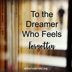 To the Dreamer Who Feels Forgotten