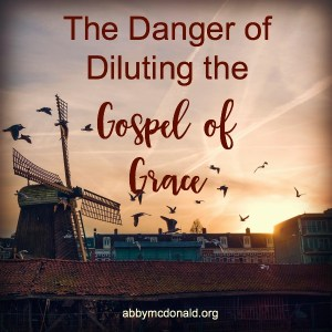 The Danger of Diluting the Gospel of Grace