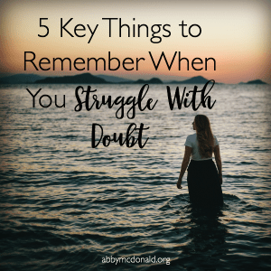 When You're Struggling With Doubt, Remember These Things