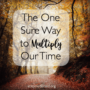 The One Sure Way to Multiply Our Time