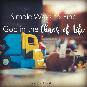 Simple Ways to Find God When Life is Crazy