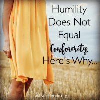 Humility Does Not Mean Conformity. Here's Why...