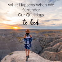 The Freedom We Find When We Surrender Our Whys to God