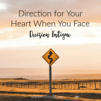 Direction for Your Heart When You Face Decision Fatigue
