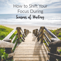 Promises to Shift Your Focus During Seasons of Waiting