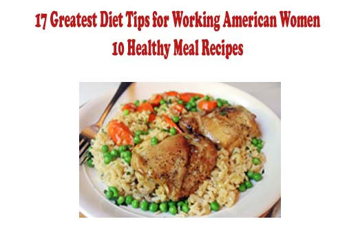 17 Greatest Diet Tips for Working American Women- 10 Healthy Meal Recipes copy