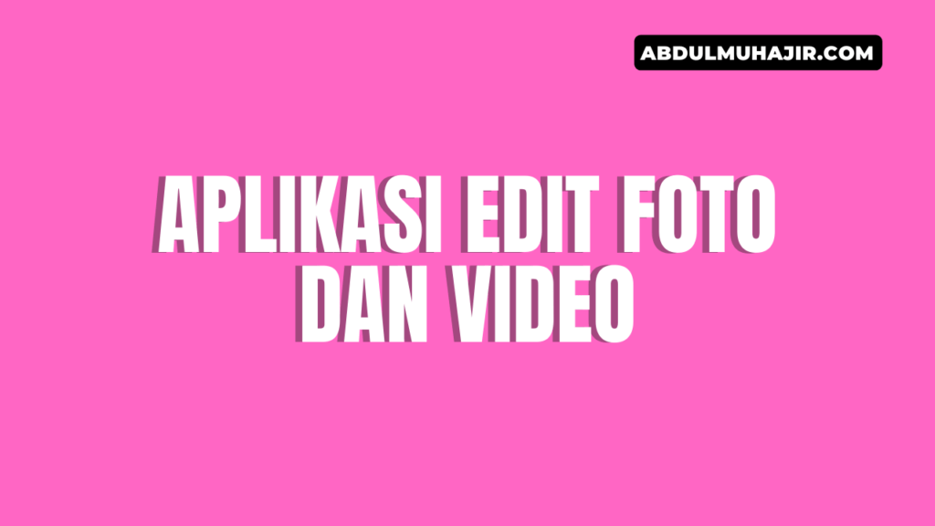 aplikasi edit foto dan video