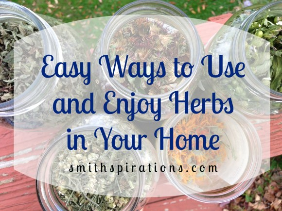 Easy ways to use and enjoy herbs in your home; perfect for beginners!
