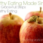 Taking Grace-Full Baby Steps To Healthy Eating  {The Healthy Eating Made Simple Series}