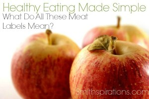 What Do All These Meat Labels Mean? {The Healthy Living Made Simple Series}