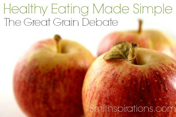 The Great Grain Debate, part of the Healthy Eating Made Simple series at Smithspirations.com