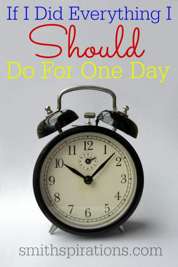 If I Did Everything I Should Do for One Day