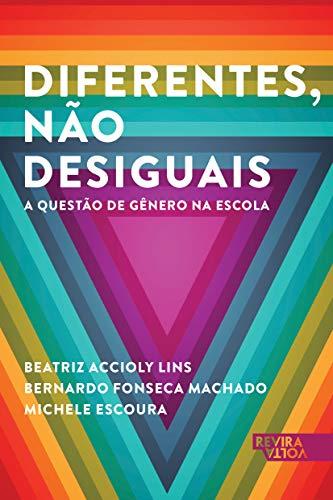 Diferentes, não desiguais, de Beatriz Accioly Lins, Bernardo Fonseca Machado e Michele Escoura